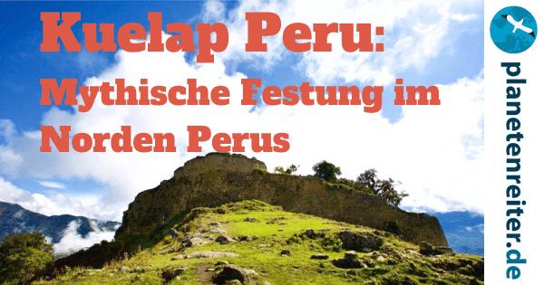 Peru Kuelap Reisetipps