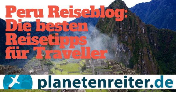 Peru-Reiseblogger: Beste Tipps