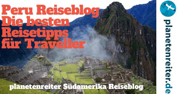 Peru Reiseblog: Die besten Tipps für deinen Trip nach Peru