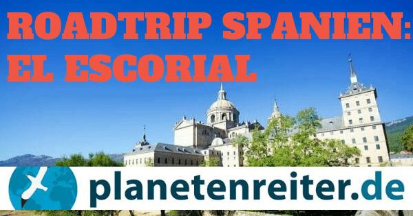 Spanischer Roadtrip Kastilien: El Escorial