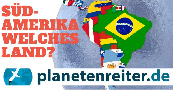 Südamerika - Reisetipps Land für Land mit Corona Update